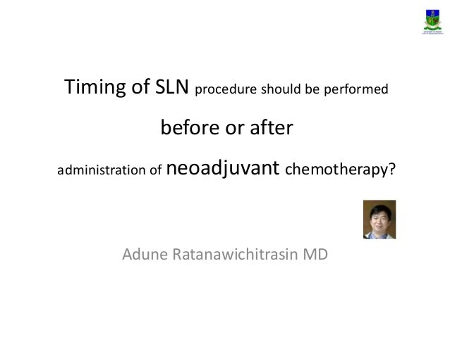 Timing of SLN procedure should be performed  before or after  administration of neoadjuvant chemotherapy?  Adune Ratanawic...