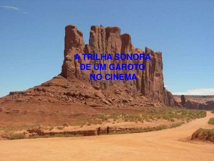 A TRILHA SONORA DE UM GAROTO   NO CINEMA