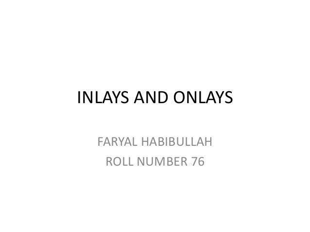 INLAYS AND ONLAYS FARYAL HABIBULLAH ROLL NUMBER 76