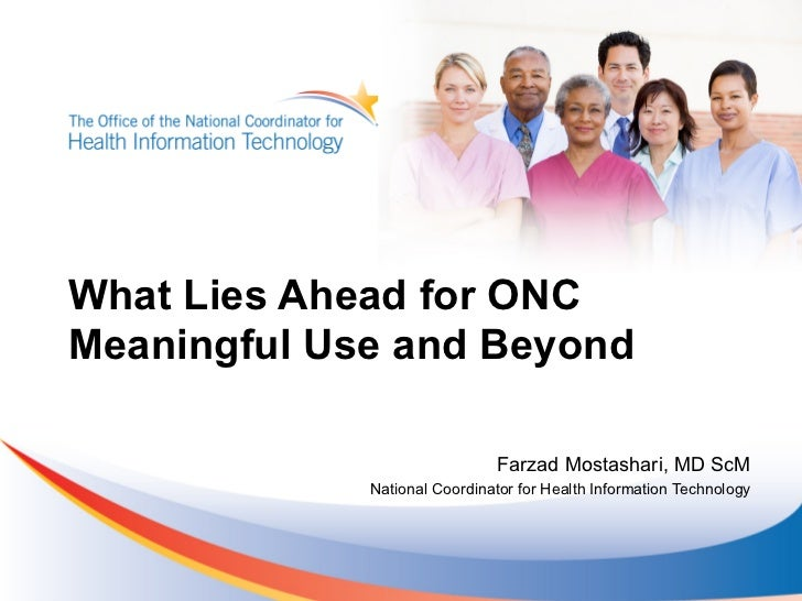 What Lies Ahead for ONCMeaningful Use and Beyond                              Farzad Mostashari, MD ScM             Nation...