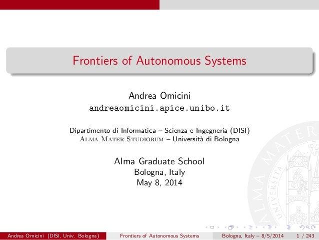 Frontiers of Autonomous Systems Andrea Omicini andreaomicini.apice.unibo.it Dipartimento di Informatica – Scienza e Ingegn...