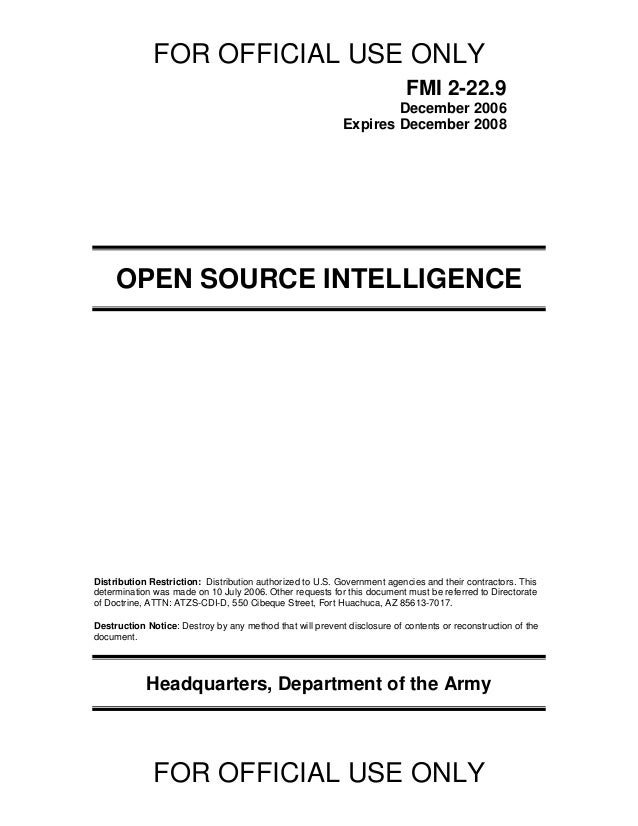FOR OFFICIAL USE ONLY FOR OFFICIAL USE ONLY FMI 2-22.9 December 2006 Expires December 2008 OPEN SOURCE INTELLIGENCE Distri...