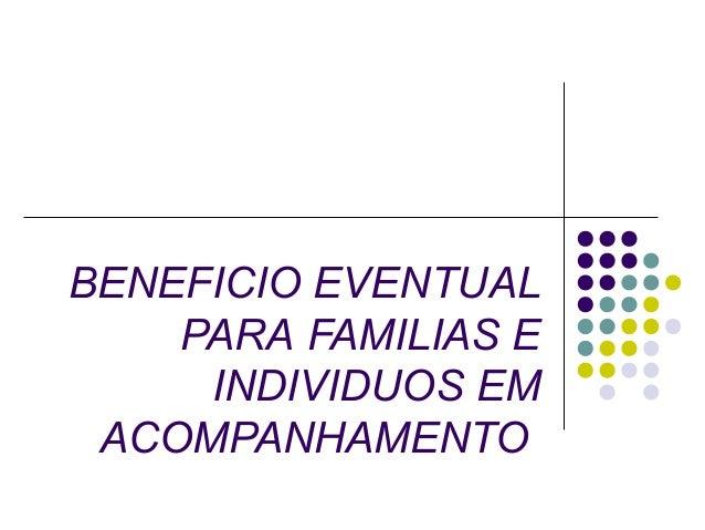 BENEFICIO EVENTUAL PARA FAMILIAS E INDIVIDUOS EM ACOMPANHAMENTO