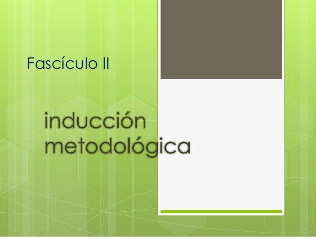 Fascículo II  inducción  metodológica