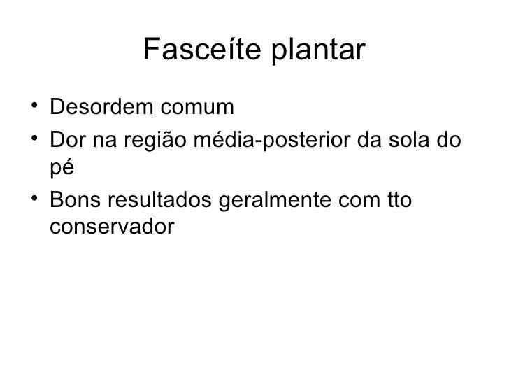 Fasceíte plantar <ul><li>Desordem comum </li></ul><ul><li>Dor na região média-posterior da sola do pé </li></ul><ul><li>Bo...