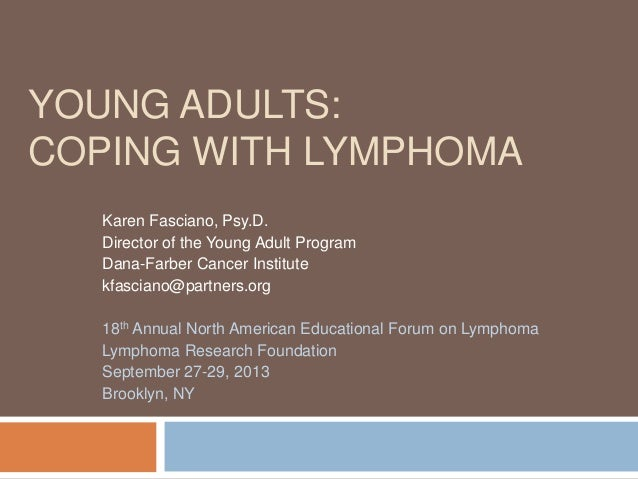 YOUNG ADULTS: COPING WITH LYMPHOMA Karen Fasciano, Psy.D. Director of the Young Adult Program Dana-Farber Cancer Institute...