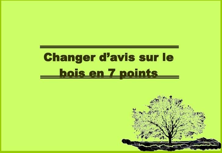 Changer d'avis sur le bois en 7 points