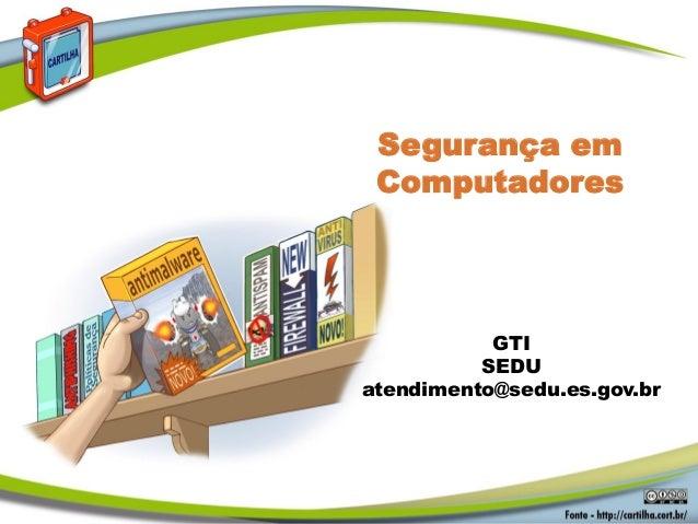 Segurança em Computadores  GTI SEDU atendimento@sedu.es.gov.br