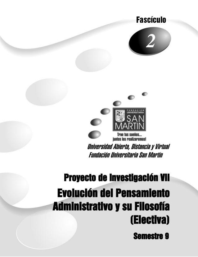 Fascículo                        2  Proyecto de Investigación VII    1 Evolución del PensamientoAdministrativo y su Filoso...
