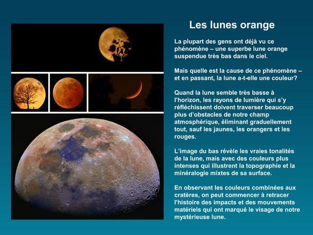 Les lunes orangeLa plupart des gens ont déjà vu cephénomène – une superbe lune orangesuspendue très bas dans le ciel.Mais ...