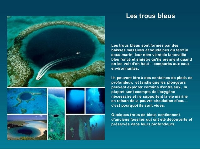 Les trous bleusLes trous bleus sont formés par desbaisses massives et soudaines du terrainsous-marin; leur nom vient de la...