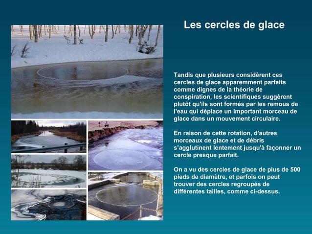 Les cercles de glaceTandis que plusieurs considèrent cescercles de glace apparemment parfaitscomme dignes de la théorie de...