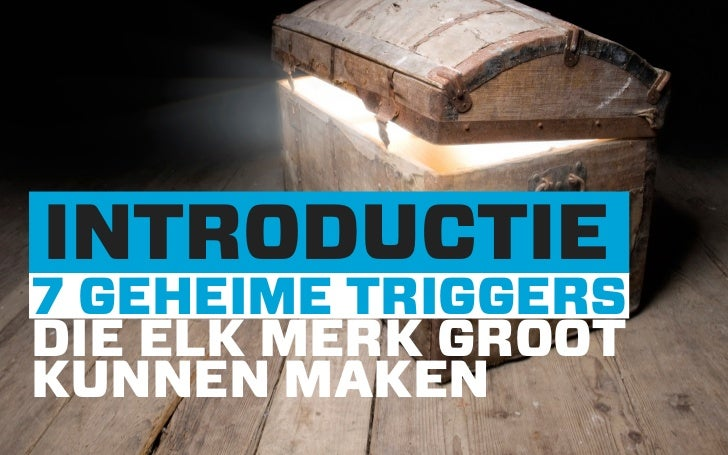 INTRODUCTIE7 GEHEIME TRIGGERSDIE ELK MERK GROOTKUNNEN MAKEN