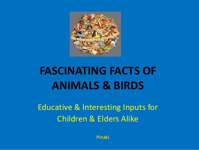 FASCINATING FACTS OF ANIMALS & BIRDS Educative & Interesting Inputs for Children & Elders Alike Pinaki