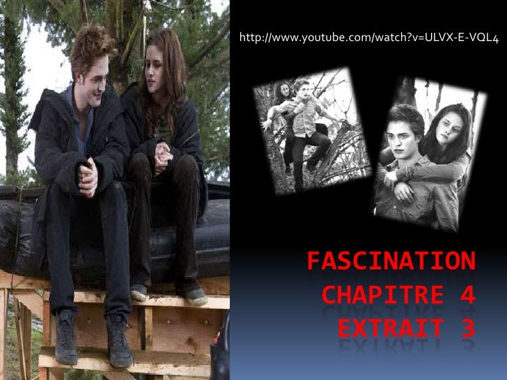 Fascinationchapitre 4extrait 3<br />http://www.youtube.com/watch?v=ULVX-E-VQL4<br />
