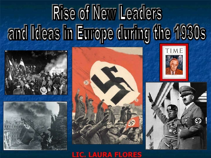 Rise of New Leaders  and Ideas in Europe during the 1930s LIC. LAURA FLORES