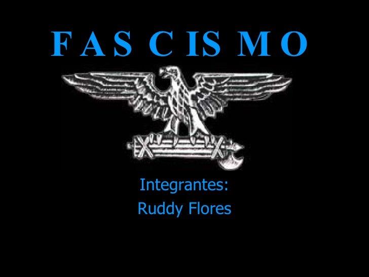 FASCISMO Integrantes: Ruddy Flores