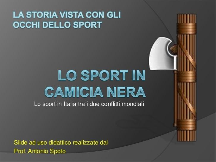La storiavista con gli occhi dello sport<br />Lo sport incamicia nera<br />Lo sport in Italia tra i due conflitti mondiali...