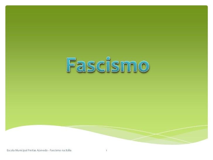 Escola Municipal Freitas Azevedo - Fascismo na Itália<br />1<br />Fascismo<br />