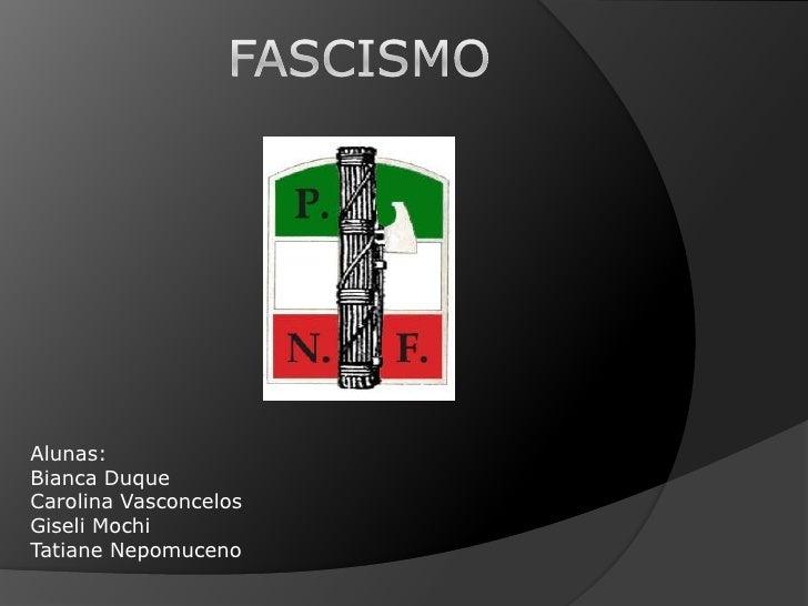 FaScismo<br />Alunas:<br />Bianca Duque<br />Carolina Vasconcelos<br />Giseli Mochi<br />Tatiane Nepomuceno<br />