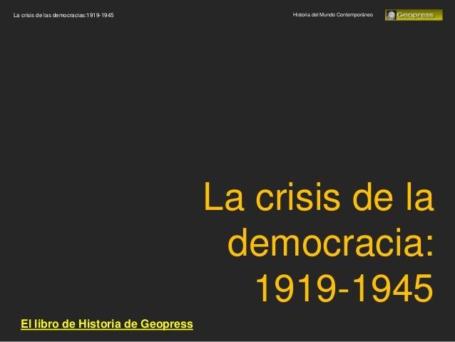 La crisis de las democracias:1919-1945        Historia del Mundo Contemporáneo                                         La ...