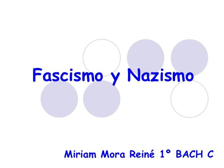 Fascismo y Nazismo   Miriam Mora Reiné 1º BACH C