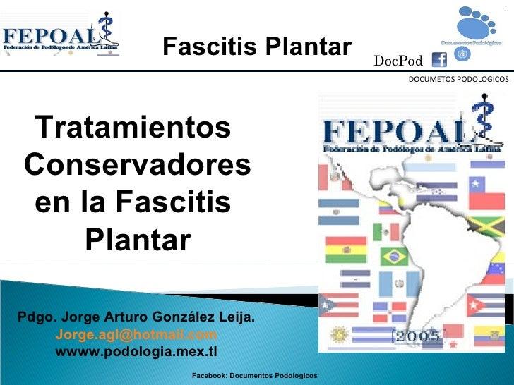 Tratamientos  Conservadores en la Fascitis  Plantar DOCUMETOS PODOLOGICOS Facebook: Documentos Podologicos DocPod Fascitis...