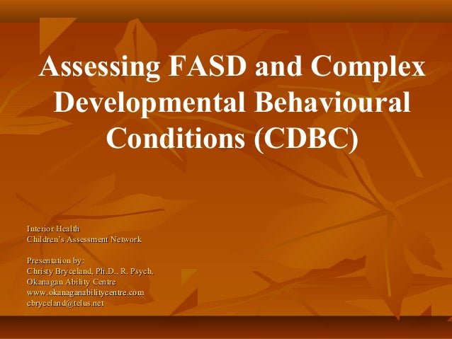 Assessing FASD and Complex Developmental Behavioural Conditions (CDBC) Interior HealthInterior Health Children's Assessmen...