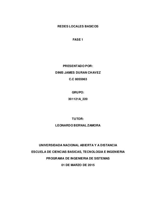 REDES LOCALES BASICOS FASE 1 PRESENTADO POR: DINIS JAMES DURAN CHAVEZ C.C 8055963 GRUPO: 301121A_220 TUTOR: LEONARDO BERNA...