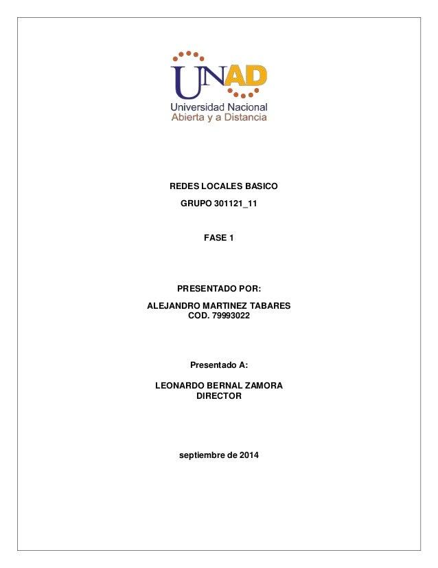 REDES LOCALES BASICO  GRUPO 301121_11  FASE 1  PRESENTADO POR:  ALEJANDRO MARTINEZ TABARES  COD. 79993022  Presentado A:  ...