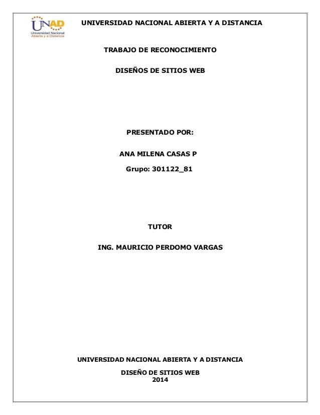 UNIVERSIDAD NACIONAL ABIERTA Y A DISTANCIA  UNIVERSIDAD NACIONAL ABIERTA Y A DISTANCIA  DISEÑO DE SITIOS WEB  2014  TRABAJ...