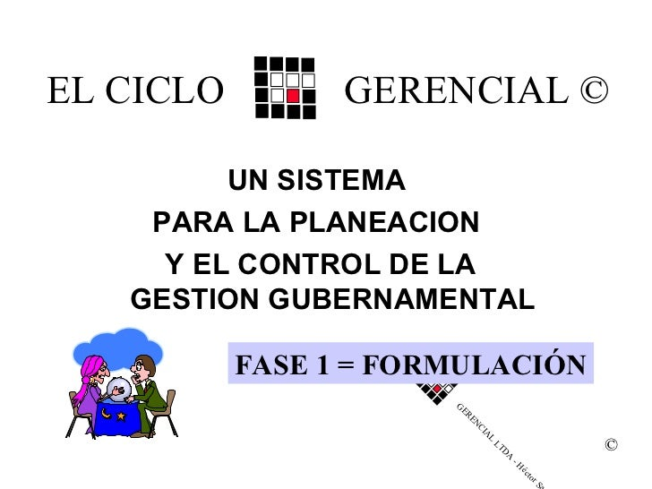 EL CICLO         GERENCIAL ©         UN SISTEMA    PARA LA PLANEACION     Y EL CONTROL DE LA   GESTION GUBERNAMENTAL      ...