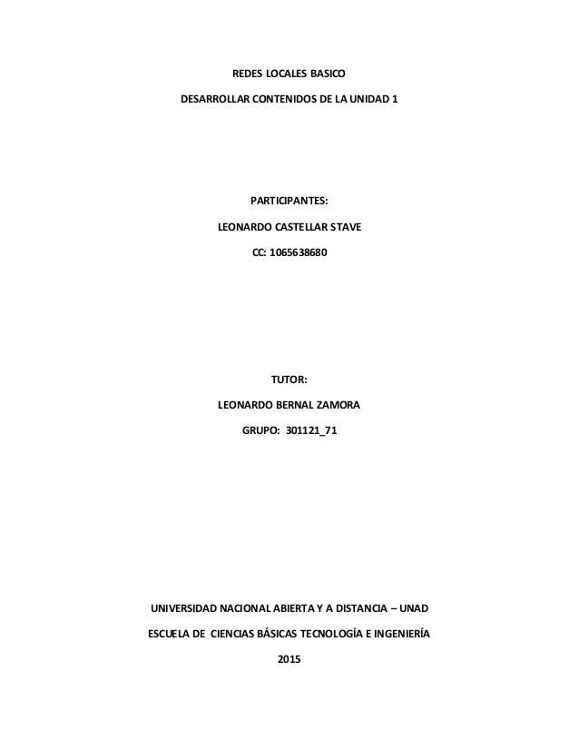 REDES LOCALES BASICO DESARROLLAR CONTENIDOS DE LA UNIDAD 1 PARTICIPANTES: LEONARDO CASTELLAR STAVE CC: 1065638680 TUTOR: L...