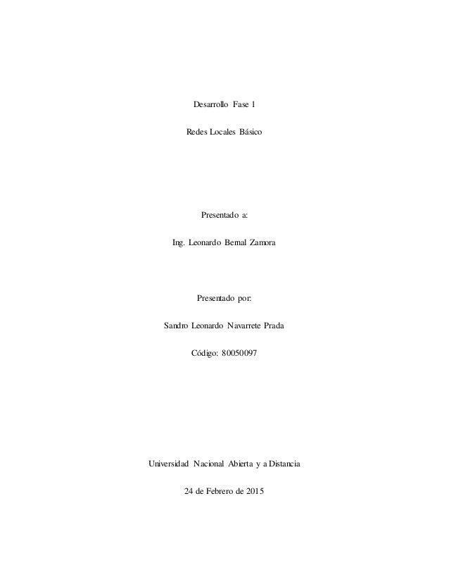 Desarrollo Fase 1 Redes Locales Básico Presentado a: Ing. Leonardo Bernal Zamora Presentado por: Sandro Leonardo Navarrete...