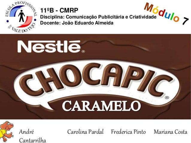 11ºB - CMRP  Disciplina: Comunicação Publicitária e Criatividade  Docente: João Eduardo Almeida  André  Cantarrilha  Carol...