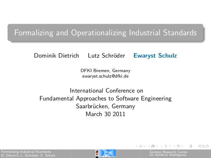 Formalizing and Operationalizing Industrial Standards                     Dominik Dietrich      Lutz Schr¨der             ...
