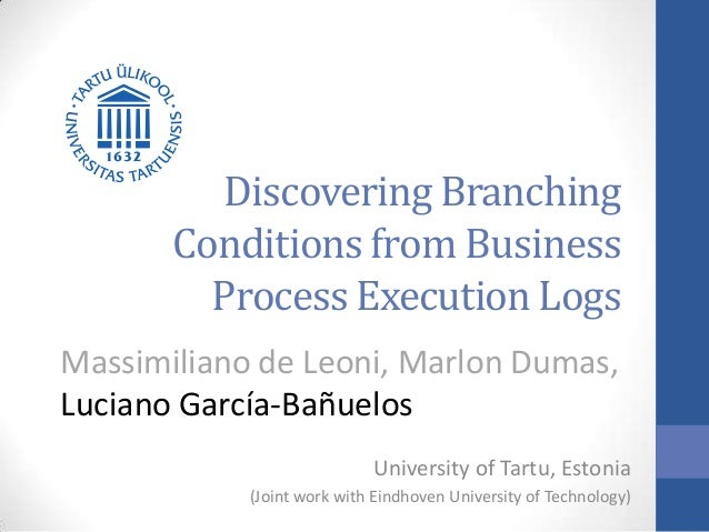 Discovering Branching Conditions from Business Process Execution Logs Massimiliano de Leoni, Marlon Dumas, Luciano García-...