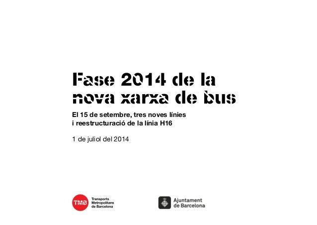 Fase 2014 de la nova xarxa de bus El 15 de setembre, tres noves línies i reestructuració de la línia H16 1 de juliol del 2...