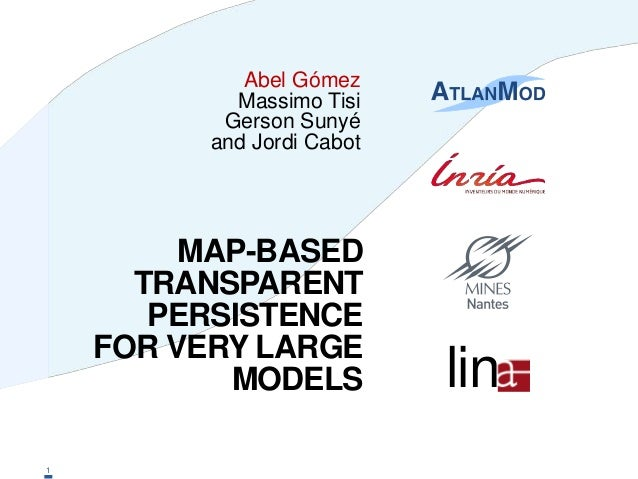MAP-BASED TRANSPARENT PERSISTENCE FOR VERY LARGE MODELS lin Abel Gómez Massimo Tisi Gerson Sunyé and Jordi Cabot 1