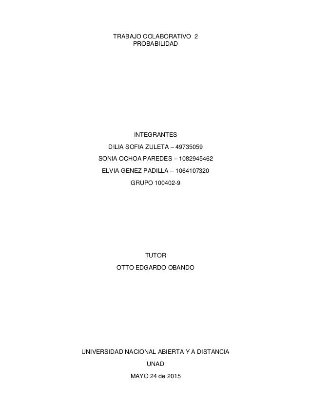 TRABAJO COLABORATIVO 2 PROBABILIDAD INTEGRANTES DILIA SOFIA ZULETA – 49735059 SONIA OCHOA PAREDES – 1082945462 ELVIA GENEZ...