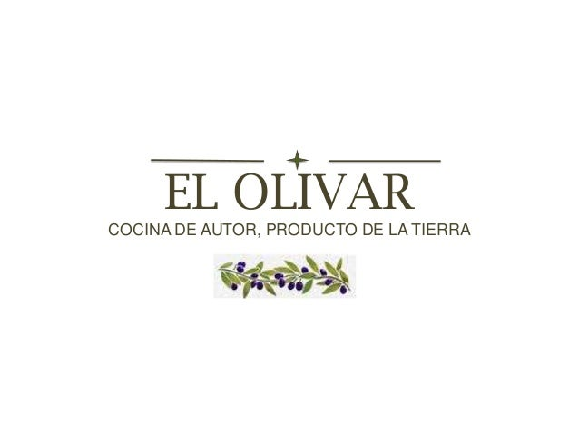 EL OLIVAR COCINA DE AUTOR, PRODUCTO DE LA TIERRA