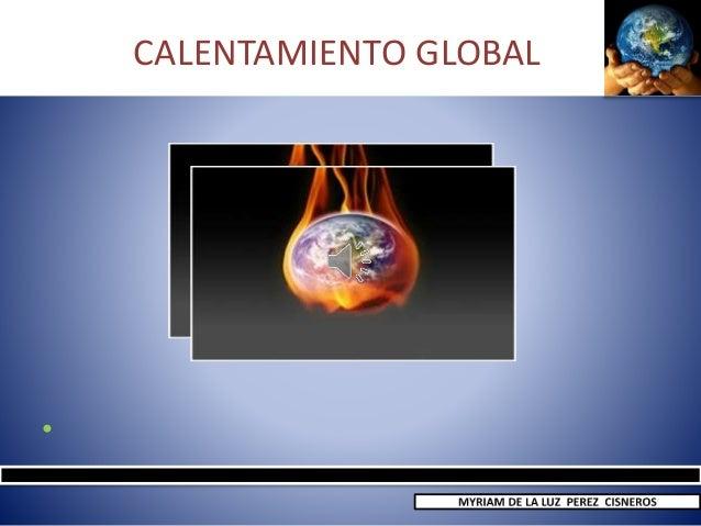 CALENTAMIENTO GLOBAL •