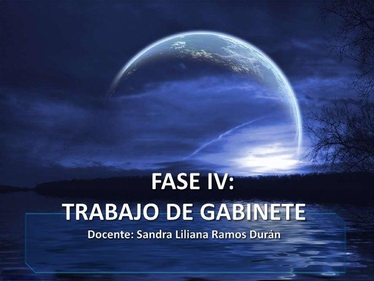 FASE IV:TRABAJO DE GABINETEDocente: Sandra Liliana Ramos Durán<br />