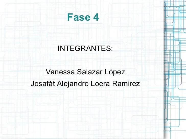 Fase 4 <ul>INTEGRANTES: <li>Vanessa Salazar López