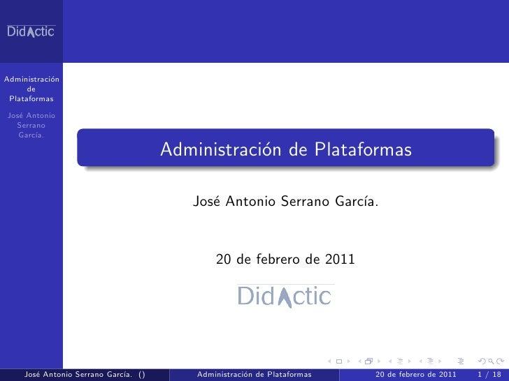 Administraci´n            o      de PlataformasJos´ Antonio   e  Serrano   Garc´       ıa.                                ...
