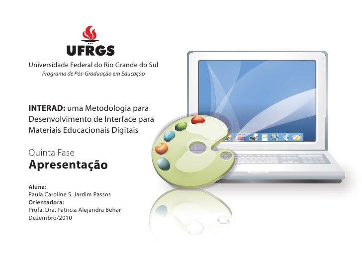 Universidade Federal do Rio Grande do Sul     Programa de Pós-Graduação em EducaçãoINTERAD: uma Metodologia para          ...