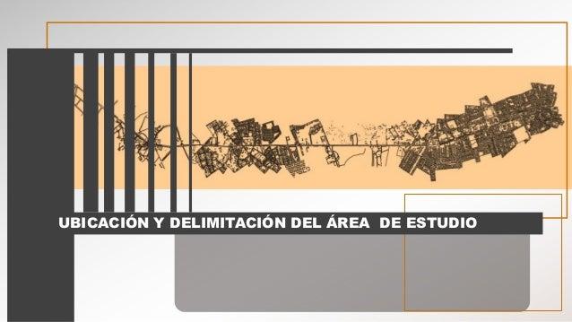 UBICACIÓN Y DELIMITACIÓN DEL ÁREA DE ESTUDIO