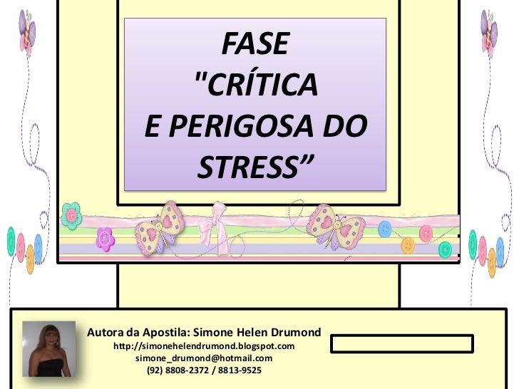 """FASE             """"CRÍTICA          E PERIGOSA DO              STRESS""""Autora da Apostila: Simone Helen Drumond    http://si..."""