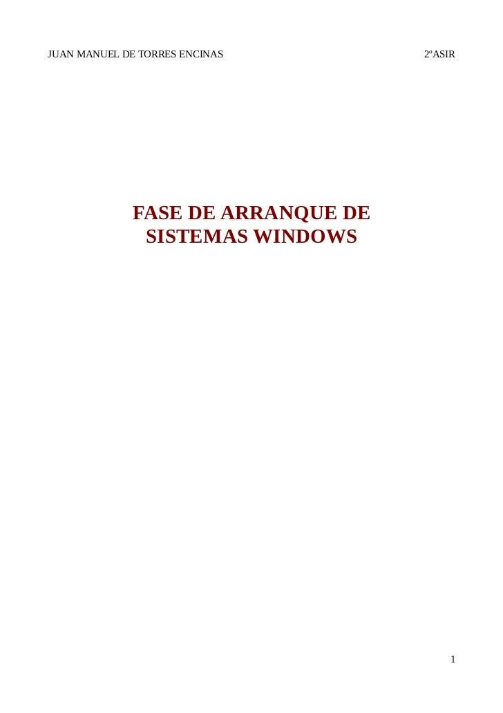 JUAN MANUEL DE TORRES ENCINAS       2ºASIR              FASE DE ARRANQUE DE               SISTEMAS WINDOWS                ...