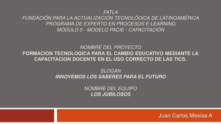 FATLAFundación para la Actualización Tecnológica de LatinoaméricaPrograma de Experto en Procesos E-learningMódulo 5 - Mode...